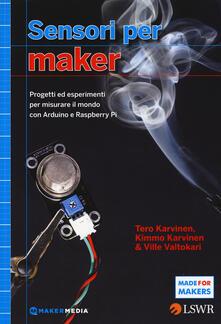 Nordestcaffeisola.it Sensori per Maker. Progetti ed esperimenti per misurare il mondo con Arduino e Raspberry Pi Image