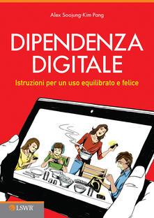 Dipendenza digitale. Istruzioni per un uso equilibrato e felice della tecnologia.pdf