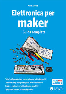 Elettronica per maker. Guida completa - Paolo Aliverti - ebook