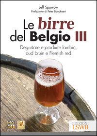 Le birre del Belgio. Degustare e produrre Lambic, Oud Bruin e Flemish Red. Vol. 3