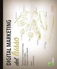 Digital marketing del lusso. Comunicare e vendere il lusso attraverso il Web, le app e i social network.pdf