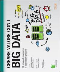 Creare valore con i Big Data. Gli strumenti, i processi, le applicazioni pratiche