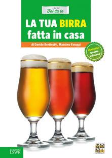 La tua birra fatta in casa - Davide Bertinotti,Massimo Faraggi - copertina