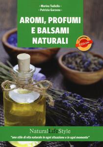 Aromi, profumi e balsami naturali - Marina Tadiello,Patrizia Garzena - copertina
