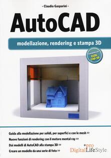 Autocad. Modellazione, rendering e stampa 3D - Claudio Gasparini - copertina