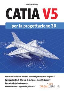 Catia V5 per la progettazione 3D - Luca Sclafani - ebook