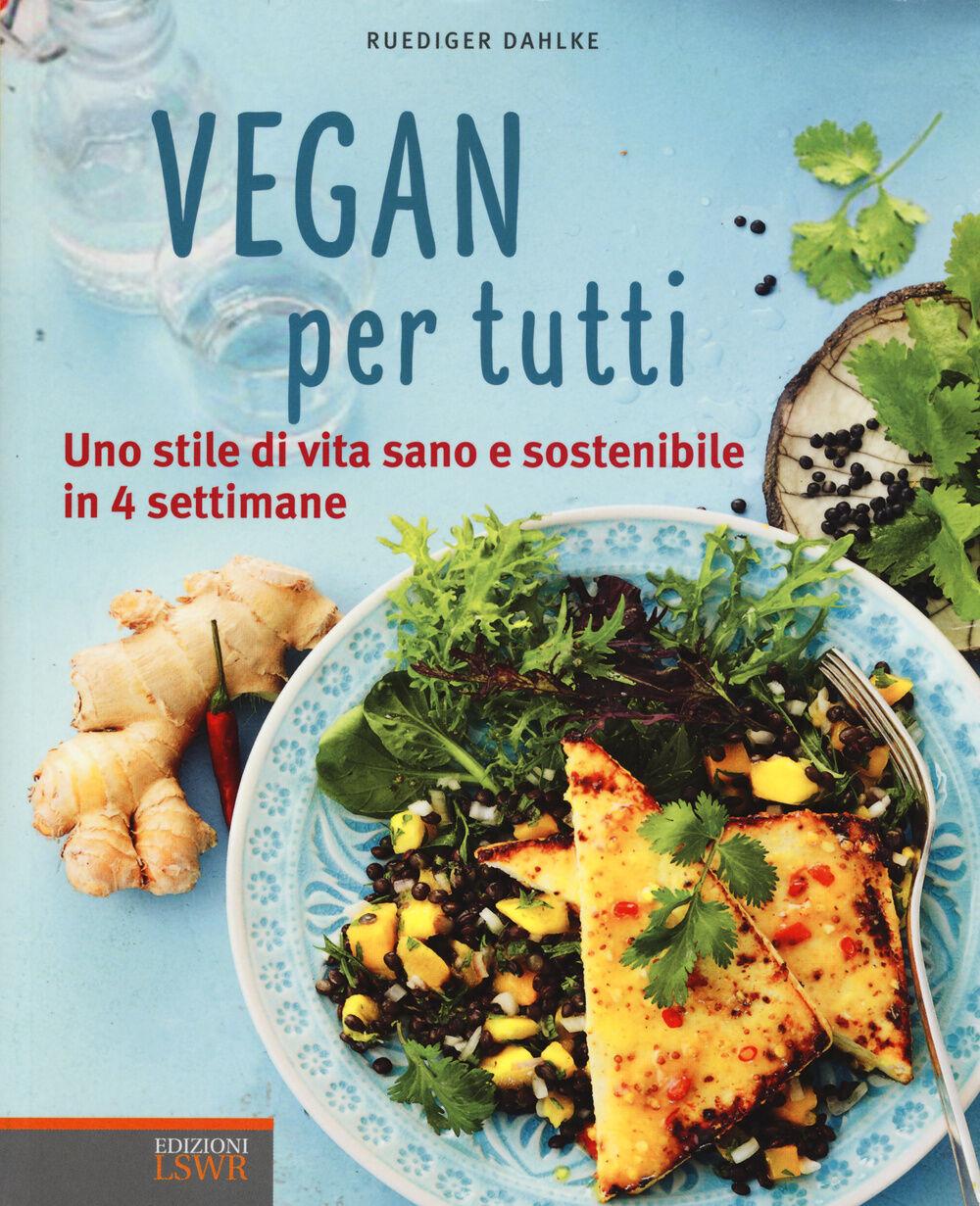 Vegan per tutti. Uno stile di vita sano e sostenibile in 4 settimane