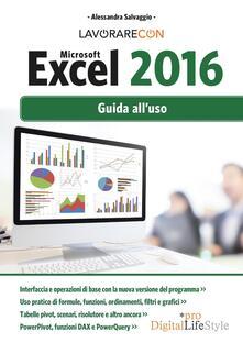 Lavorare con Microsoft Excel 2016. Guida all'uso - Alessandra Salvaggio - copertina