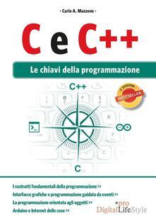 C e C++. Le chiavi della programmazione - Carlo A. Mazzone - copertina