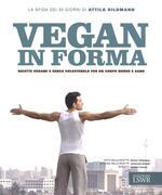 Vegan in forma. Ricette vegane e senza colesterolo per un corpo nuovo e sano. Ediz. illustrata