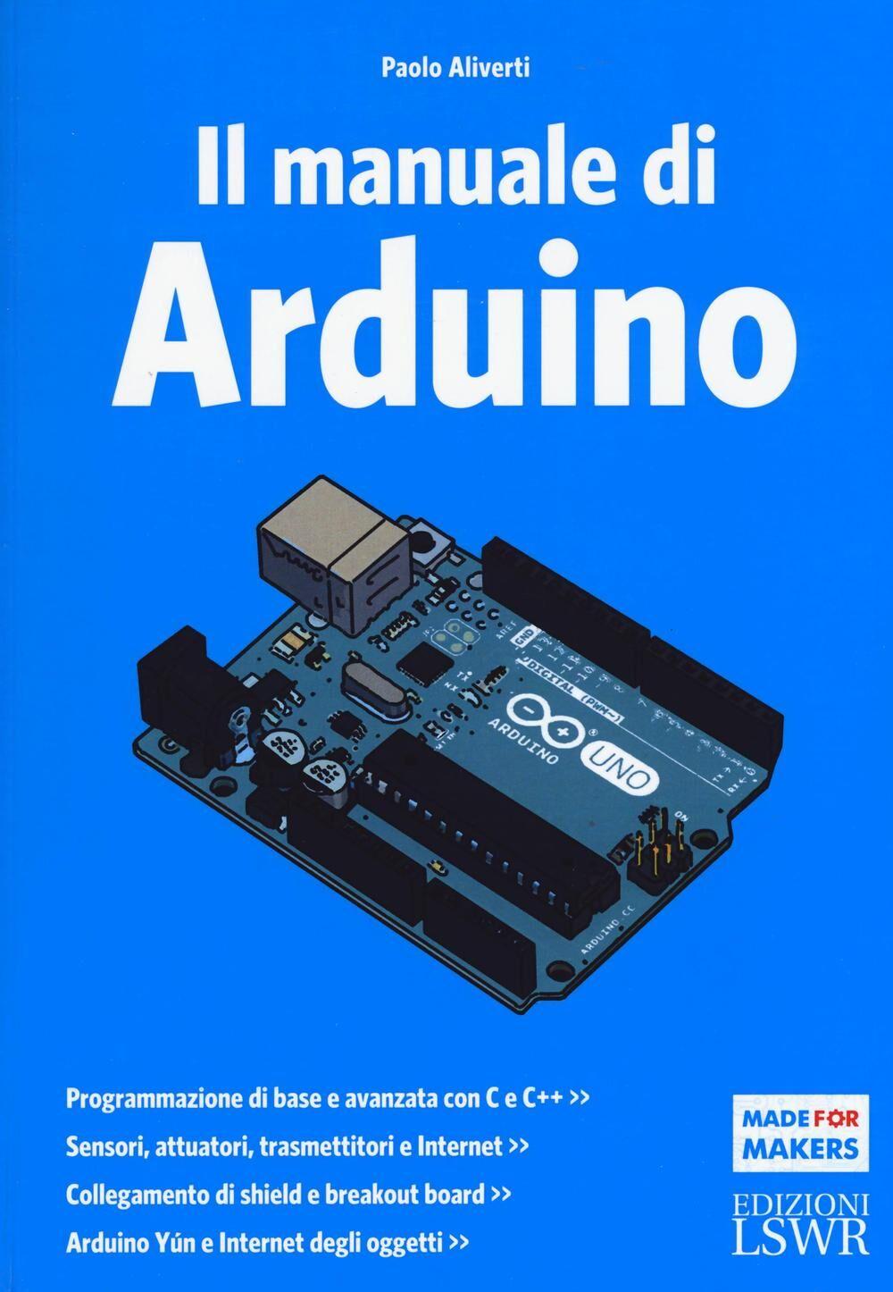 Il manuale di Arduino. Guida completa