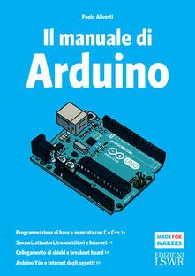 Il manuale di Arduino. Guida completa - Paolo Aliverti - ebook