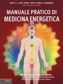 Manuale pratico di medicina energetica. Attivare le forze di autoguarigione con la medicina tradizionale cinese, l'Ayurveda e la terapia dei chakra - Li Wu,Natalie Lauer - copertina