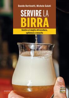 Milanospringparade.it Servire la birra. Gestire al meglio attrezzatura, spillatura e mescita. Ediz. illustrata Image