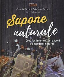 Sapone naturale. Crea facilmente i tuoi saponi e detergenti naturali - Claudia Ferretti,Cristiano Ferretti - copertina