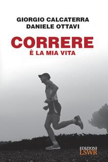 Correre è la mia vita - Giorgio Calcaterra,Daniele Ottavi - ebook