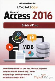 Lavorare con Microsoft Access 2016. Guida all'uso - Alessandra Salvaggio - copertina