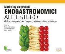 Marketing dei prodotti enogastronomici all'estero. Guida completa per l'export delle eccellenze italiane - Slawka G. Scarso,Luciana Squadrilli,Rita Lauretti - copertina