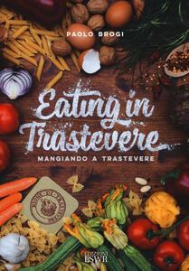 Eating in Trastevere-Mangiando a Trastevere. Ediz. italiana e inglese