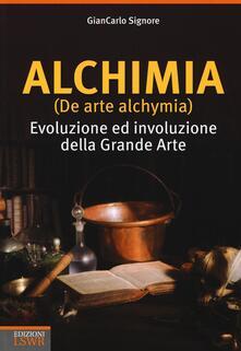 Alchimia (De arte alchymia). Evoluzione ed involuzione della grande arte - Giancarlo Signore - copertina