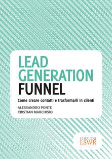 Lead generation funnel. Come creare contatti e trasformarli in clienti - Alessandro Ponte,Cristian Marchisio - copertina