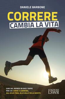 Camfeed.it Correre cambia la vita. Giro del mondo in dieci tappe per chi corre e cammina, dal Jesus Trail alla Valle della Morte Image