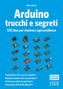 Radiospeed.it Arduino. Trucchi e segreti. 120 idee per risolvere ogni problema Image