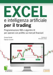 Filmarelalterita.it Excel e intelligenza artificiale per il trading. Programmazione VBA e algoritmi AI per operare con profitto sui mercati finanziari Image