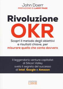 Rivoluzione OKR. Scopri il metodo degli obiettivi e risultati chiave, per misurare quello che conta davvero - John Doerr - copertina