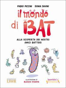 Ilmeglio-delweb.it Il mondo di Bat. Alla scoperta dei nostri amici batteri. Ediz. illustrata Image