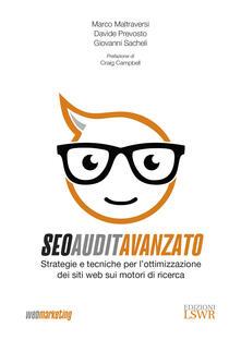 SEO Audit avanzato. Strategie e tecniche di ottimizzazione dei siti web sui motori di ricerca - Marco Maltraversi,Davide Prevosto,Giovanni Sacheli - copertina