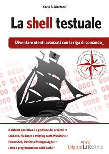 La shell testuale. Diventare utenti avanzati con la riga di comando.pdf