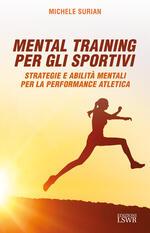 Mental training per gli sportivi. Strategie e abilità mentali per la performance atletica