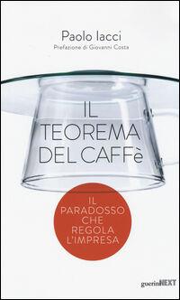 Il teorema del caffè. Il paradosso che regola l'impresa