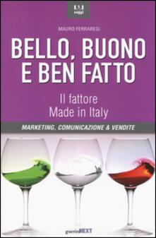 Bello, buono e ben fatto. Il fattore Made in Italy. Marketing, comunicazione & vendite.pdf