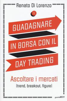 Secchiarapita.it Guadagnare in borsa con il day trading. Vol. 1: Ascoltare i mercati (trend, breakout, figure). Image