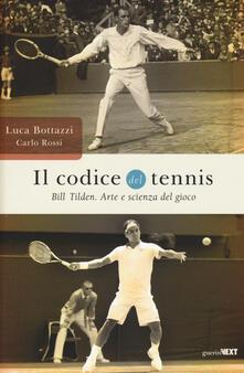 Il codice del tennis. Bill Tilden. Arte e scienza del gioco - Luca Bottazzi,Carlo Rossi - copertina