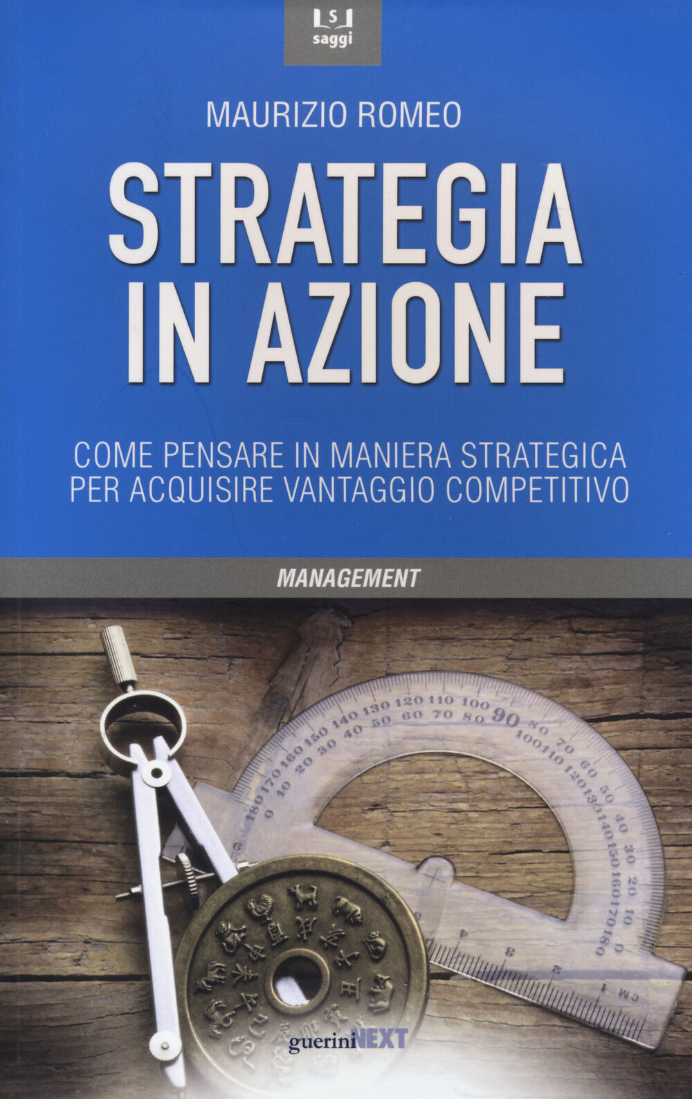 Strategia in azione. Come pensare in maniera strategica per acquisire vantaggio competitivo