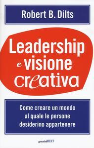 Leadership e visione creativa. Come creare un mondo al quale le persone desiderino appartenere