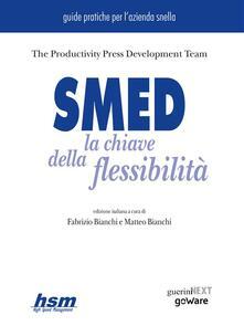 SMED. La chiave della flessibilità - Fabrizio Bianchi,Matteo Bianchi,The Productivity Press Development Team - ebook