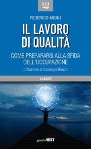 Libro Il lavoro di qualità. Come prepararsi alla sfida dell'occupazione Federico Mioni