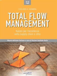 Total flow management. Kaizen per l'eccellenza nella supply chain e oltre - E. Barcaioli,Kaizen Institute Italia,Euclides A. Coimbra - ebook