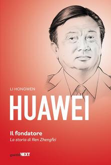Huawei. Il fondatore. La storia di Ren Zhengfei.pdf