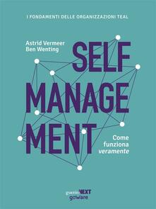 Self management. Come funziona veramente - Astrid Vermeer,Ben Wenting,Roberto Merlini - ebook