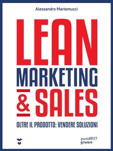 Lean Marketing & Sales. Oltre il prodotto: vendere soluzioni - Alessandro Martemucci - ebook