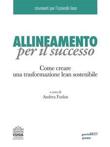 Allineamento per il successo. Come creare una trasformazione lean sostenibile - Andrea Furlan - ebook