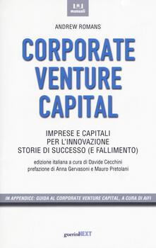 Corporate venture capital. Imprese e capitali per l'innovazione. Storie di successo (e fallimento) - Andrew Romans - copertina