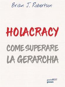 Holacracy. Come superare la gerarchia - Brian J. Robertson,Andrea Faré,Demetrio Labate - ebook
