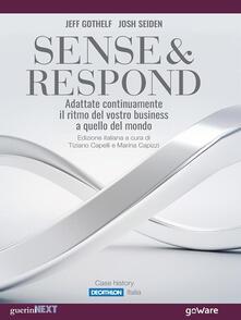 Sense & respond. Adattate continuamente il ritmo del vostro business a quello del mondo - Jeff Gothelf,Josh Seiden,Tiziano Capelli,Marina Capizzi - ebook