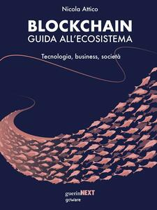Blockchain. Guida all'ecosistema. Tecnologia, business, società - Nicola Attico - ebook